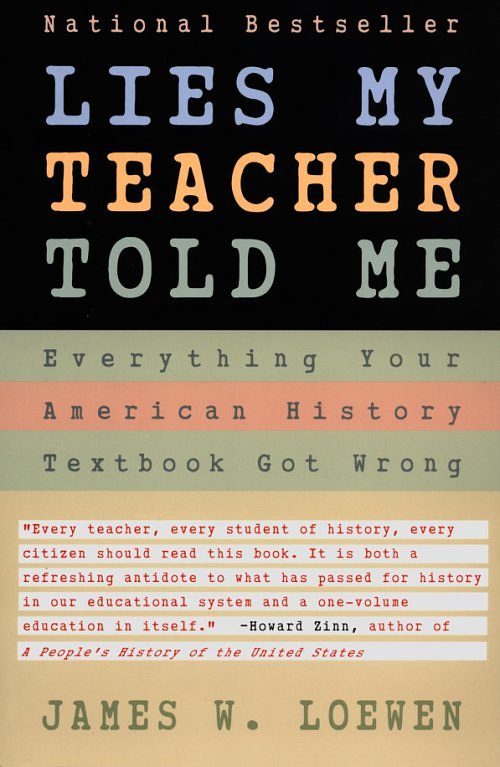 a review of the book lies my teacher told me by james loewen James loewen review of lies my teacher told me the next chapter of loewens book brings up the argument that history books.